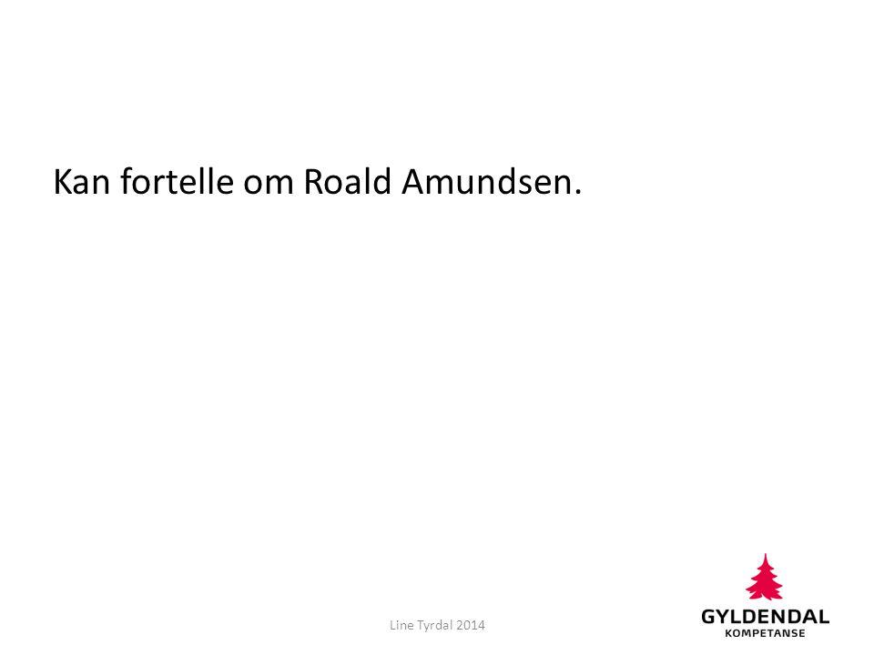 Kan fortelle om Roald Amundsen.