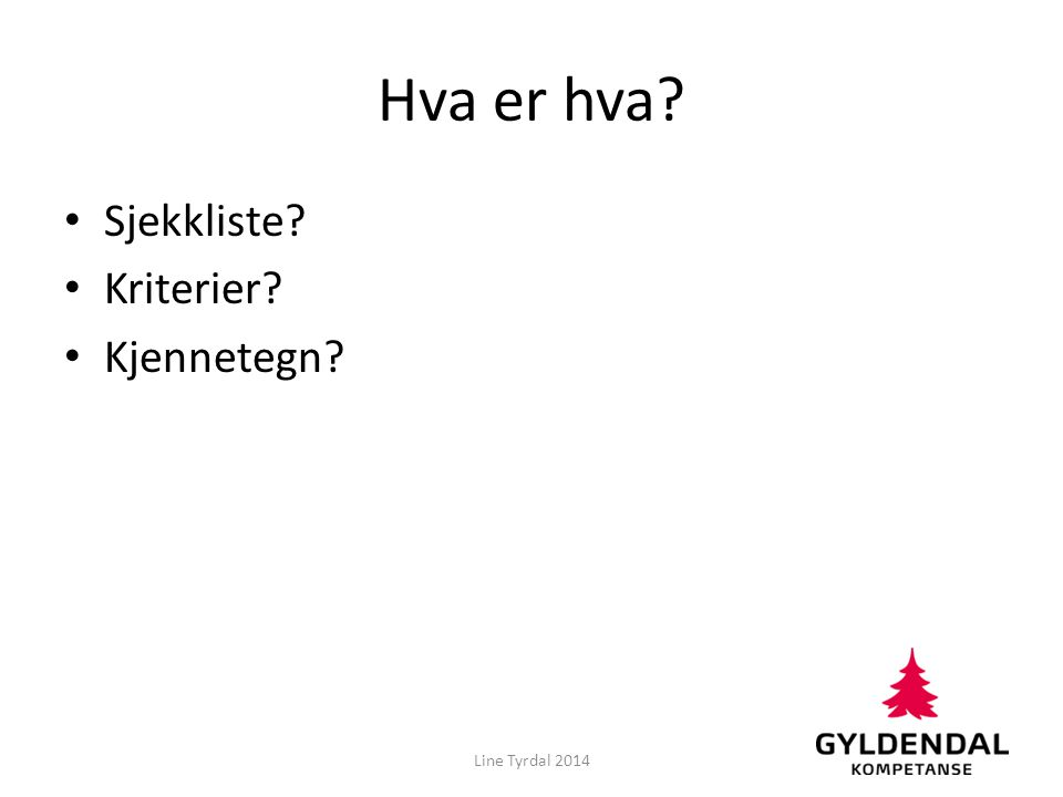 Hva er hva Sjekkliste Kriterier Kjennetegn Line Tyrdal 2014