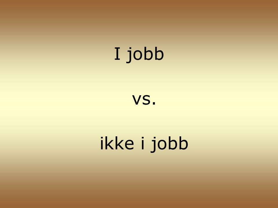 I jobb vs. ikke i jobb