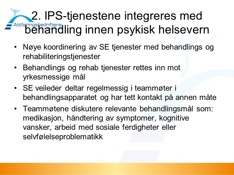 2. IPS-tjenestene integreres med behandling innen psykisk helsevern