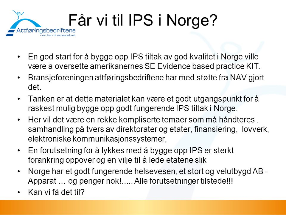 Får vi til IPS i Norge