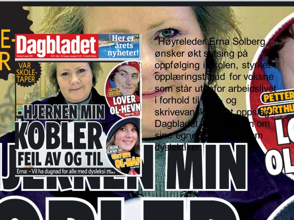 Høyreleder Erna Solberg ønsker økt satsing på oppfølging i skolen, styrket opplæringstilbud for voksne som står utenfor arbeidslivet i forhold til lese- og skrivevansker. I et oppslag i Dagbladet forteller hun om sine egne erfaringer som dyslektiker.
