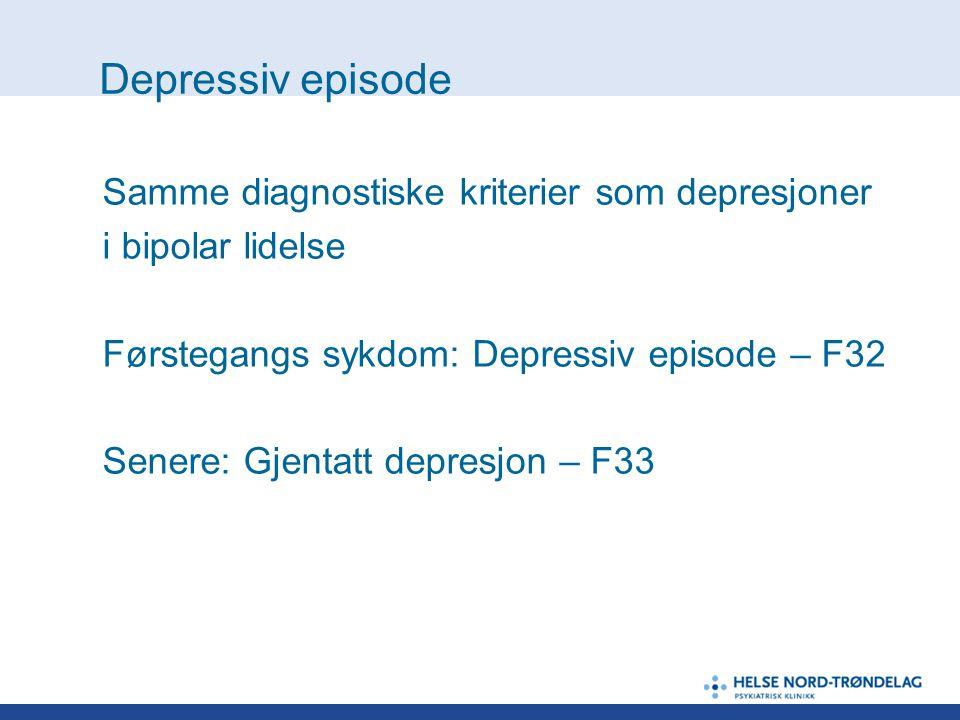 Depressiv episode Samme diagnostiske kriterier som depresjoner