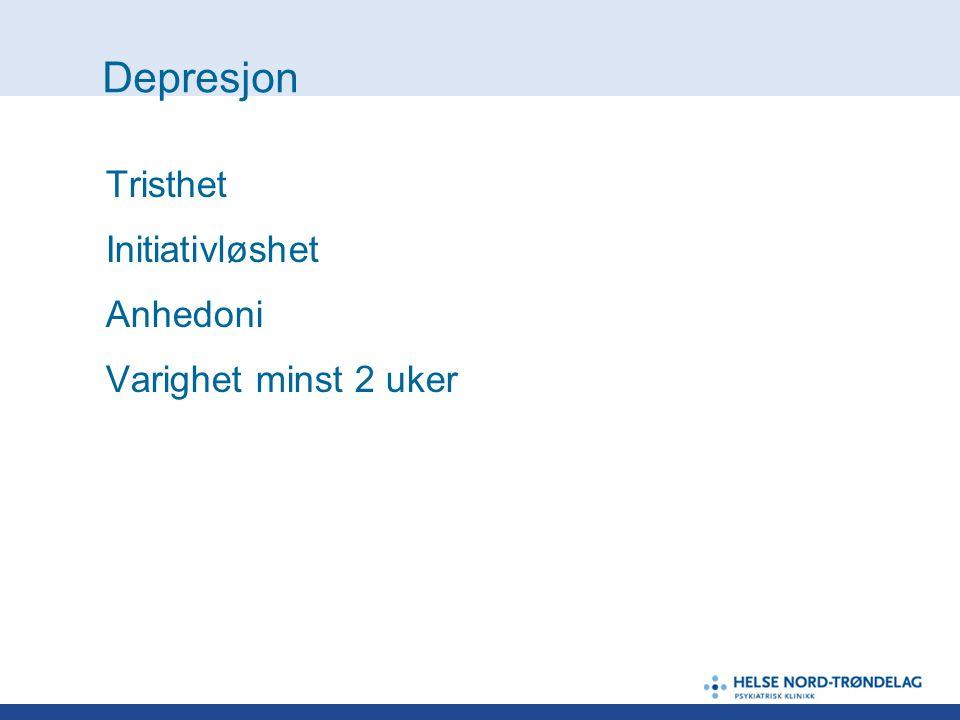Depresjon Tristhet Initiativløshet Anhedoni Varighet minst 2 uker