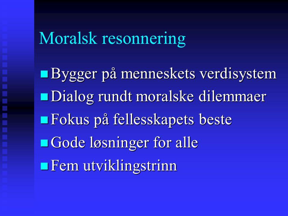 Moralsk resonnering Bygger på menneskets verdisystem