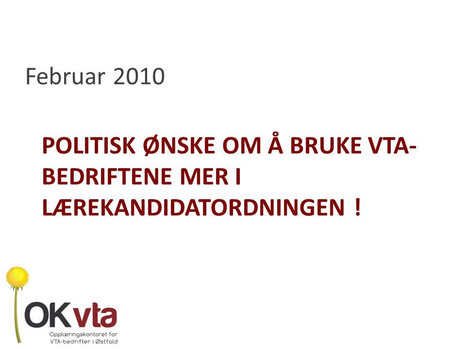Februar 2010 Politisk ønske om å bruke VTA- bedriftene mer i lærekandidatordningen !