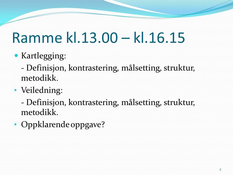Ramme kl.13.00 – kl.16.15 Kartlegging: