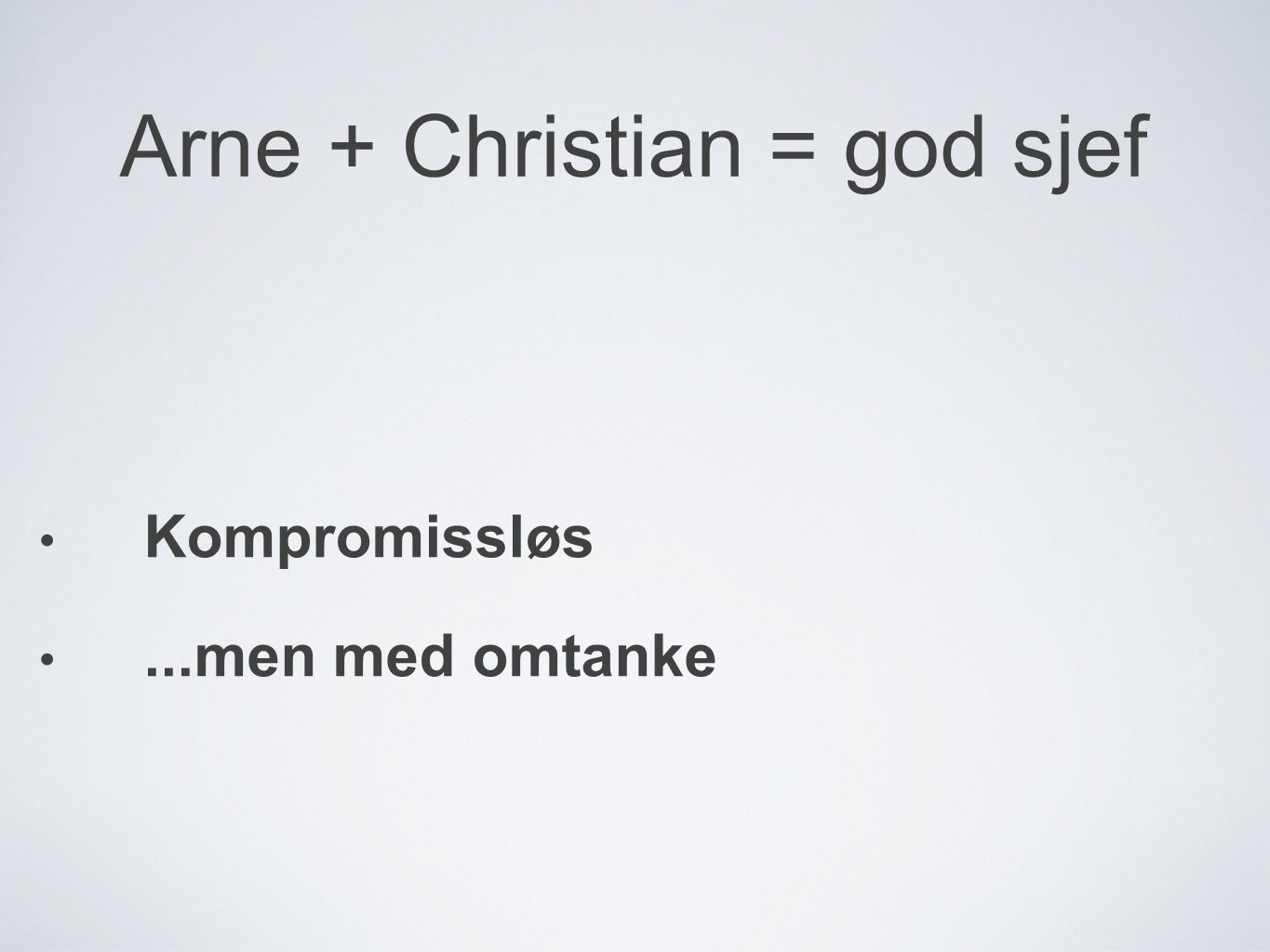 Arne + Christian = god sjef