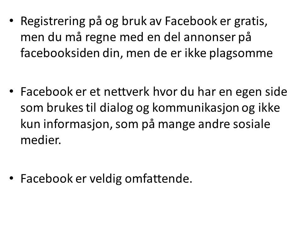 Registrering på og bruk av Facebook er gratis, men du må regne med en del annonser på facebooksiden din, men de er ikke plagsomme