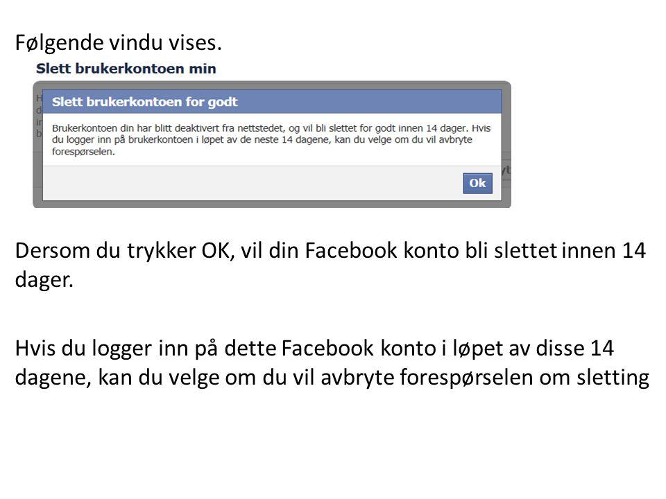 Følgende vindu vises. Dersom du trykker OK, vil din Facebook konto bli slettet innen 14 dager.