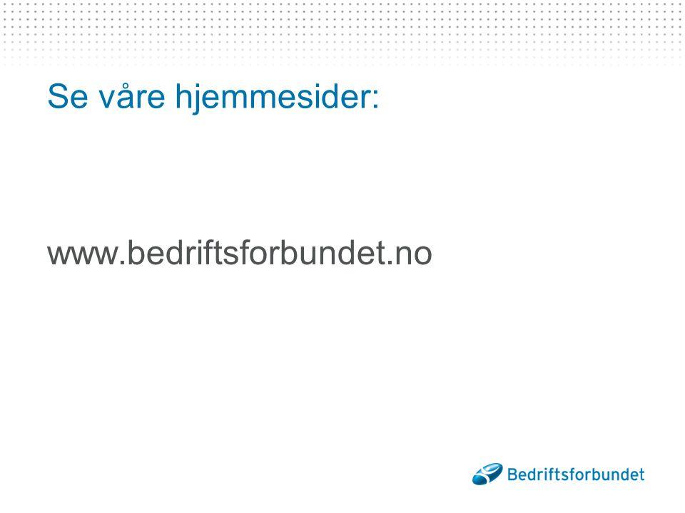Se våre hjemmesider: www.bedriftsforbundet.no