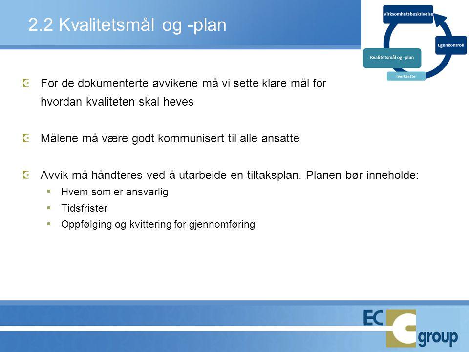 2.2 Kvalitetsmål og -plan For de dokumenterte avvikene må vi sette klare mål for. hvordan kvaliteten skal heves.