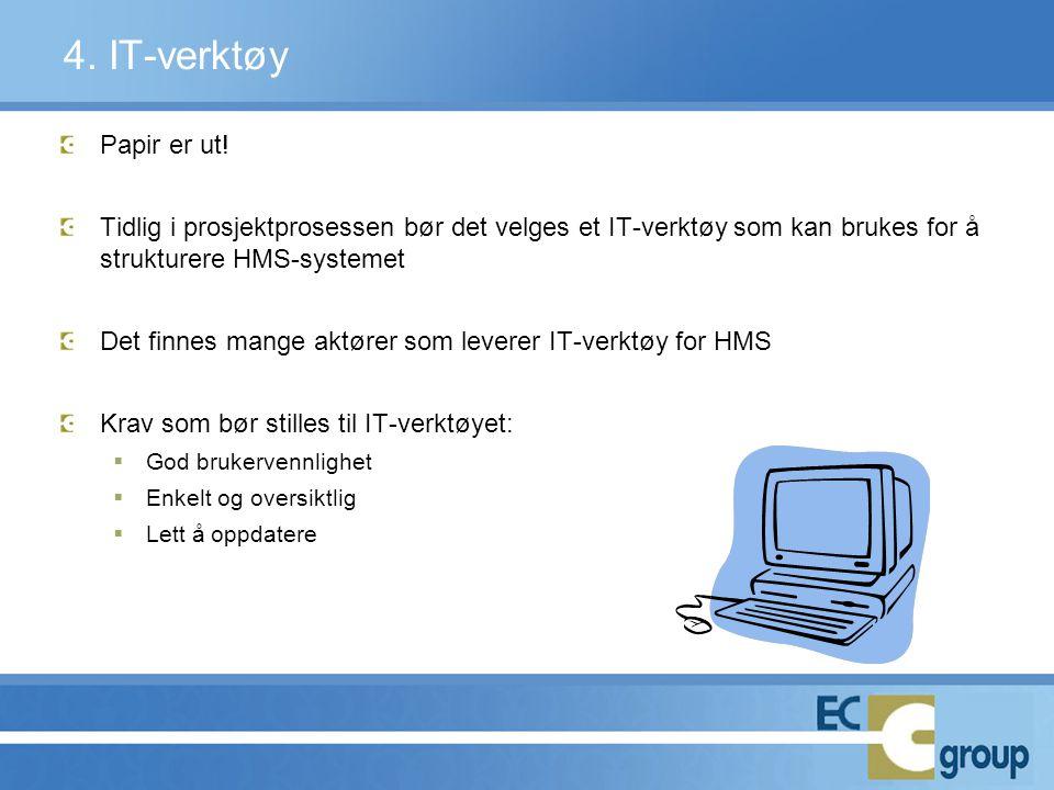 4. IT-verktøy Papir er ut! Tidlig i prosjektprosessen bør det velges et IT-verktøy som kan brukes for å strukturere HMS-systemet.
