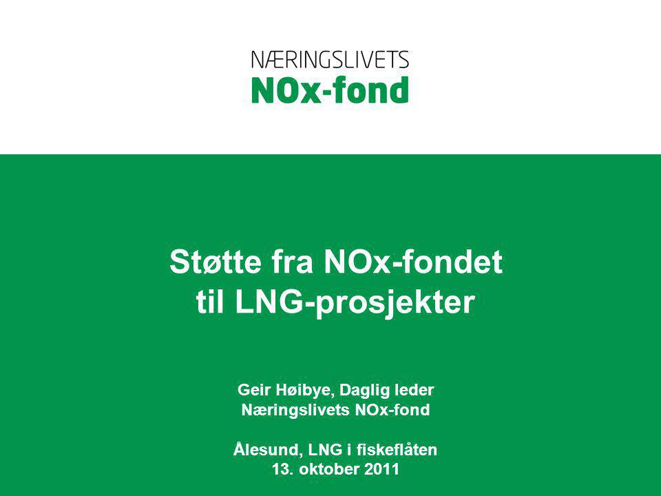 Støtte fra NOx-fondet til LNG-prosjekter Geir Høibye, Daglig leder Næringslivets NOx-fond Ålesund, LNG i fiskeflåten 13.