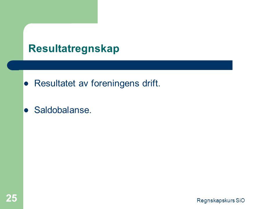 Resultatregnskap Resultatet av foreningens drift. Saldobalanse.