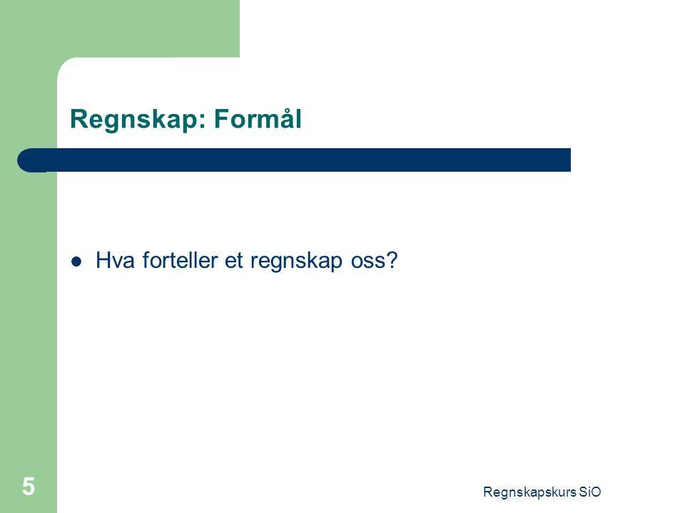 Regnskap: Formål Hva forteller et regnskap oss Regnskapskurs SiO