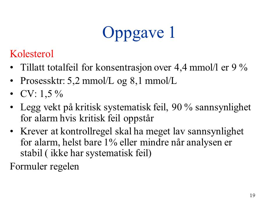 Oppgave 1 Kolesterol. Tillatt totalfeil for konsentrasjon over 4,4 mmol/l er 9 % Prosessktr: 5,2 mmol/L og 8,1 mmol/L.