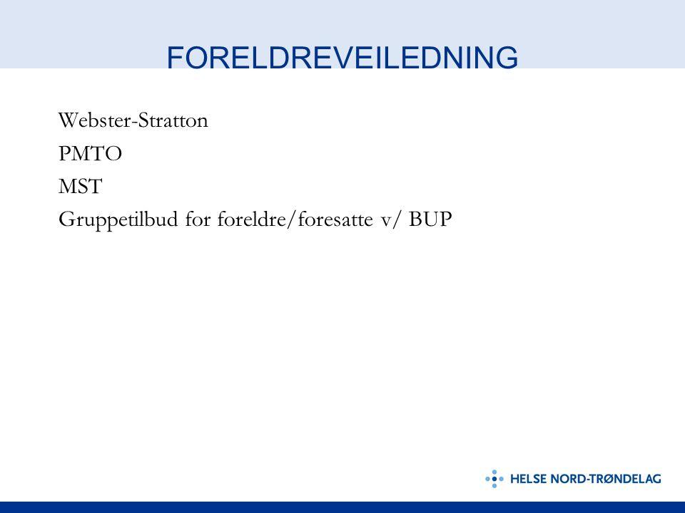 FORELDREVEILEDNING Webster-Stratton PMTO MST Gruppetilbud for foreldre/foresatte v/ BUP