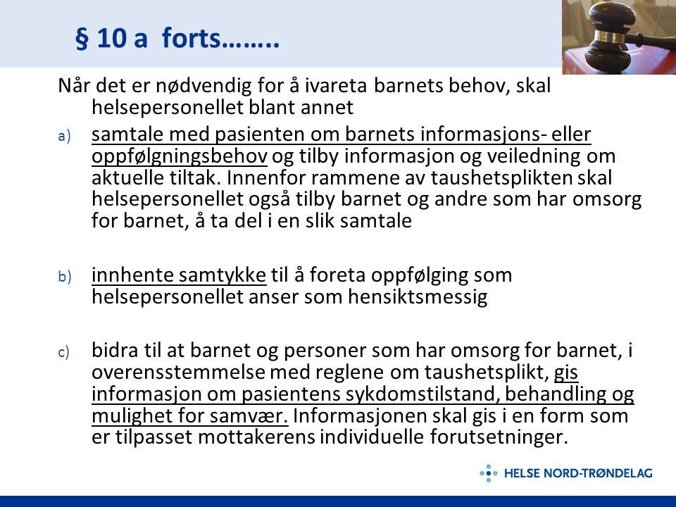 § 10 a forts…….. Når det er nødvendig for å ivareta barnets behov, skal helsepersonellet blant annet.