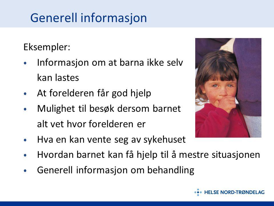 Generell informasjon Eksempler: Informasjon om at barna ikke selv