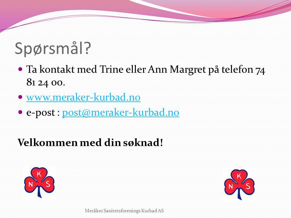 Spørsmål Ta kontakt med Trine eller Ann Margret på telefon 74 81 24 00. www.meraker-kurbad.no. e-post : post@meraker-kurbad.no.