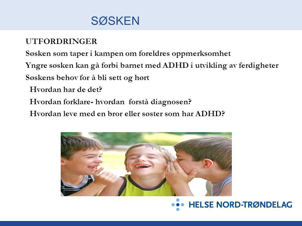 SØSKEN UTFORDRINGER. Søsken som taper i kampen om foreldres oppmerksomhet. Yngre søsken kan gå forbi barnet med ADHD i utvikling av ferdigheter.