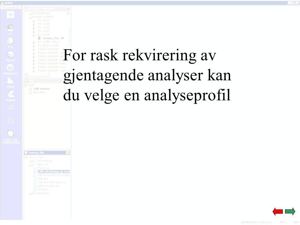 For rask rekvirering av gjentagende analyser kan du velge en analyseprofil
