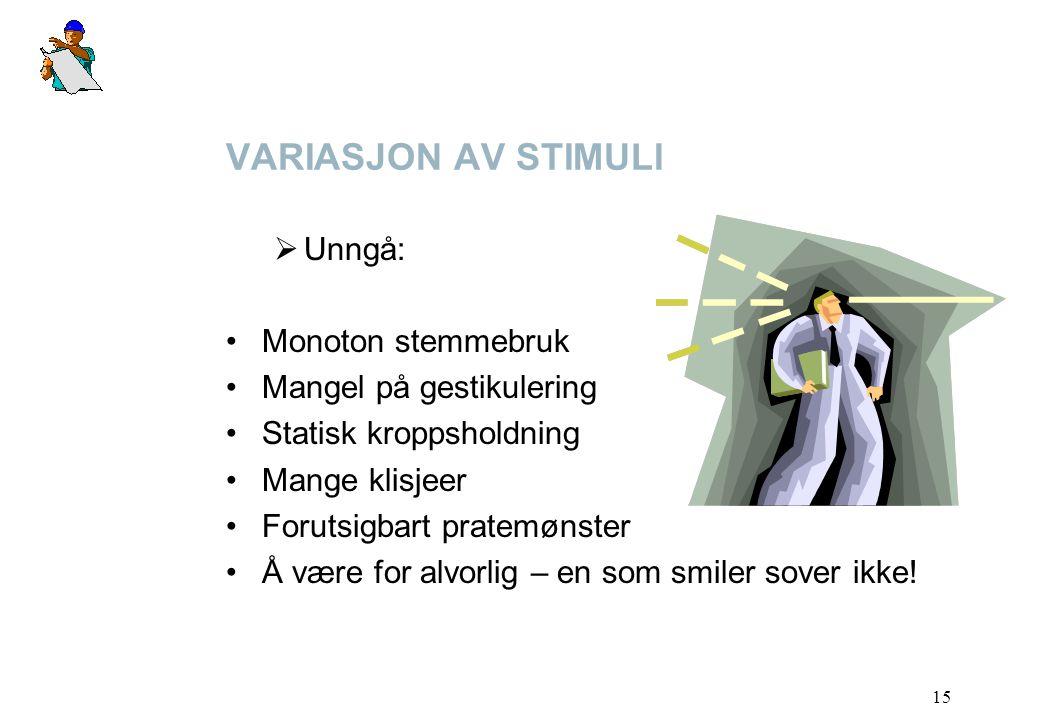 VARIASJON AV STIMULI Unngå: Monoton stemmebruk Mangel på gestikulering