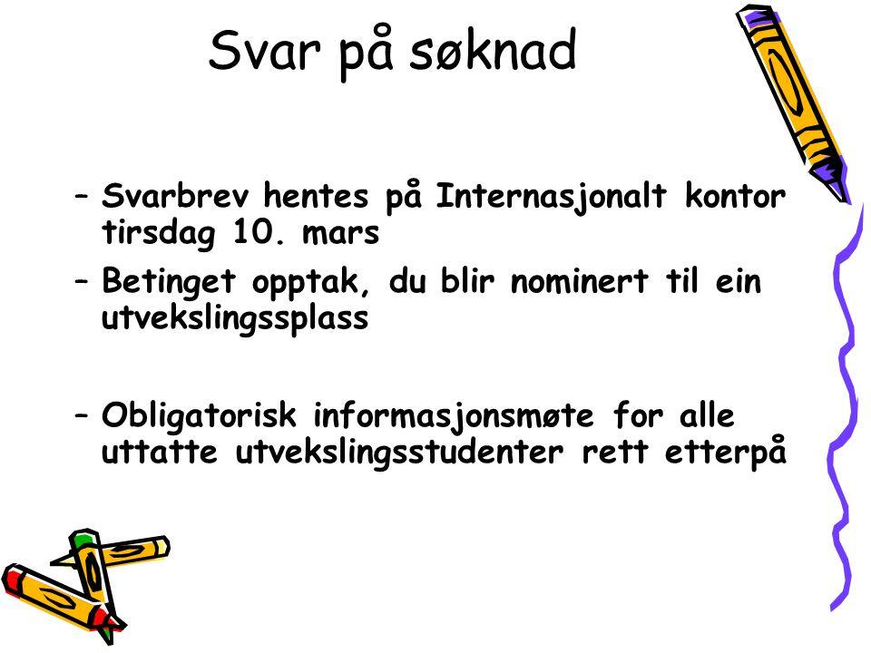 Svar på søknad Svarbrev hentes på Internasjonalt kontor tirsdag 10. mars. Betinget opptak, du blir nominert til ein utvekslingssplass.