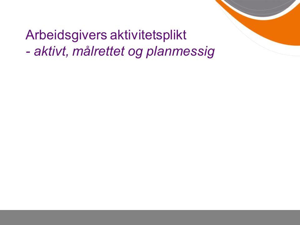 Arbeidsgivers aktivitetsplikt - aktivt, målrettet og planmessig
