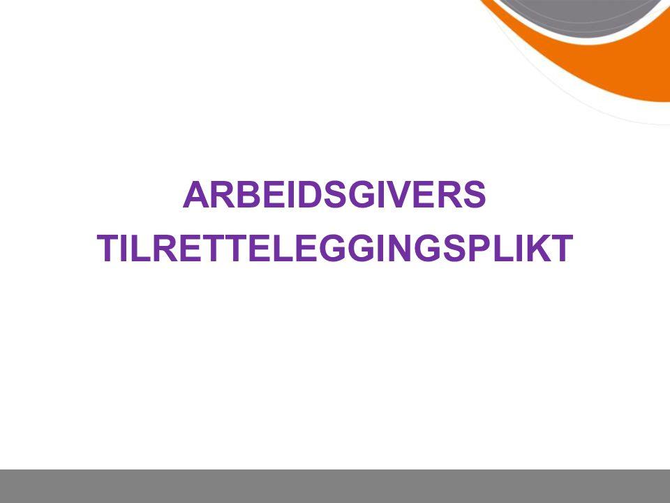 ARBEIDSGIVERS TILRETTELEGGINGSPLIKT