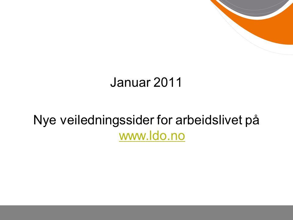 Januar 2011 Nye veiledningssider for arbeidslivet på www.ldo.no