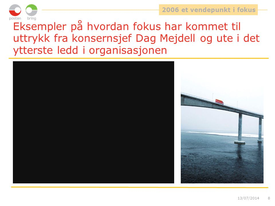 2006 et vendepunkt i fokus Eksempler på hvordan fokus har kommet til uttrykk fra konsernsjef Dag Mejdell og ute i det ytterste ledd i organisasjonen.