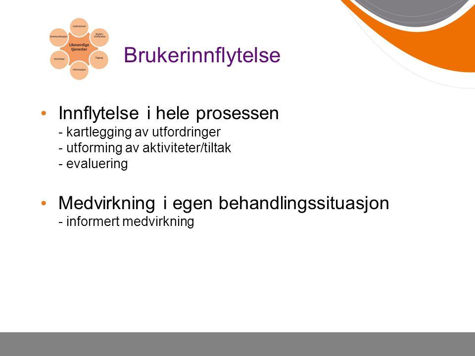 Brukerinnflytelse Innflytelse i hele prosessen - kartlegging av utfordringer - utforming av aktiviteter/tiltak - evaluering.