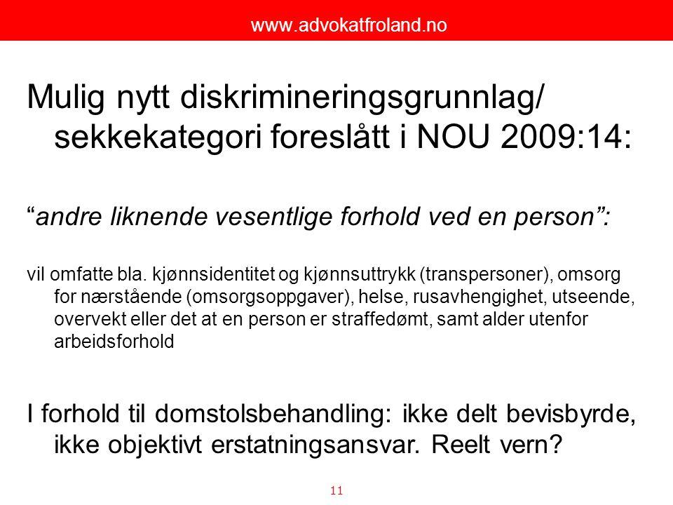 www.advokatfroland.no Mulig nytt diskrimineringsgrunnlag/ sekkekategori foreslått i NOU 2009:14: andre liknende vesentlige forhold ved en person :