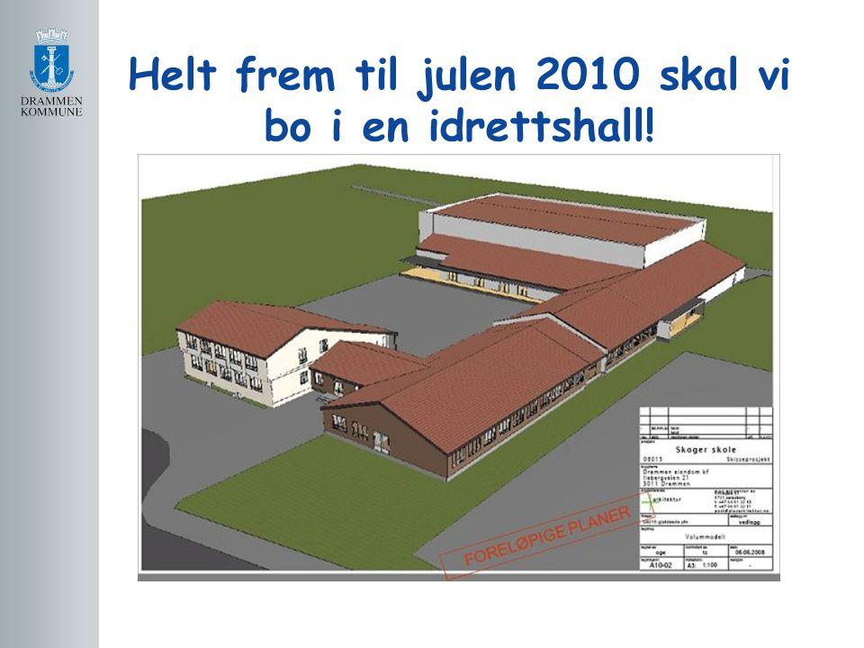Helt frem til julen 2010 skal vi bo i en idrettshall!