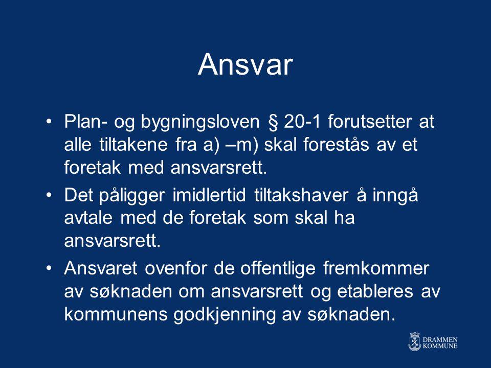 Ansvar Plan- og bygningsloven § 20-1 forutsetter at alle tiltakene fra a) –m) skal forestås av et foretak med ansvarsrett.