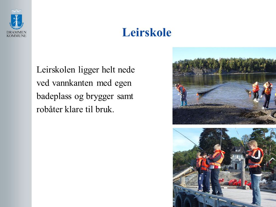 Leirskole Leirskolen ligger helt nede ved vannkanten med egen