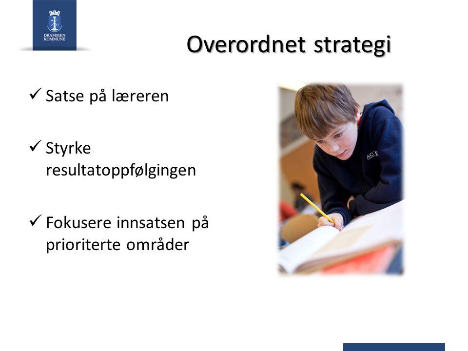 Overordnet strategi Satse på læreren Styrke resultatoppfølgingen