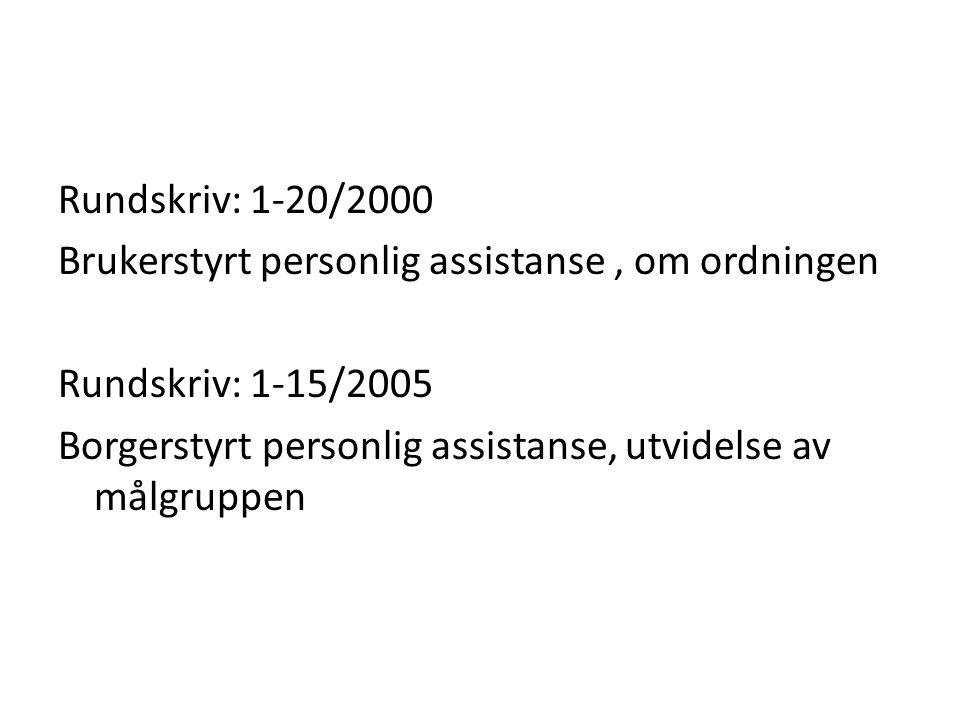 Rundskriv: 1-20/2000 Brukerstyrt personlig assistanse , om ordningen. Rundskriv: 1-15/2005.