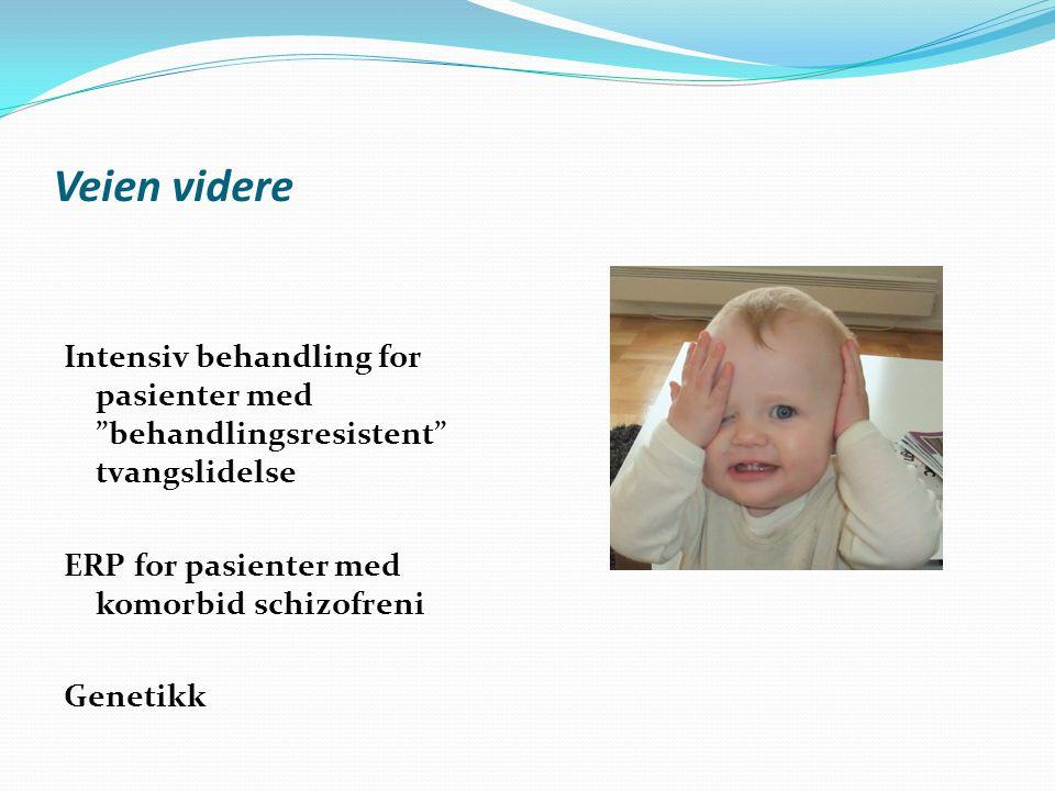 Veien videre Intensiv behandling for pasienter med behandlingsresistent tvangslidelse. ERP for pasienter med komorbid schizofreni.
