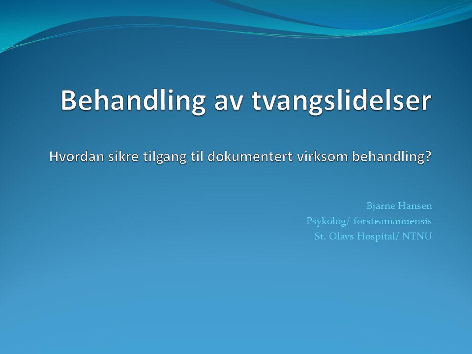 Bjarne Hansen Psykolog/ førsteamanuensis St. Olavs Hospital/ NTNU