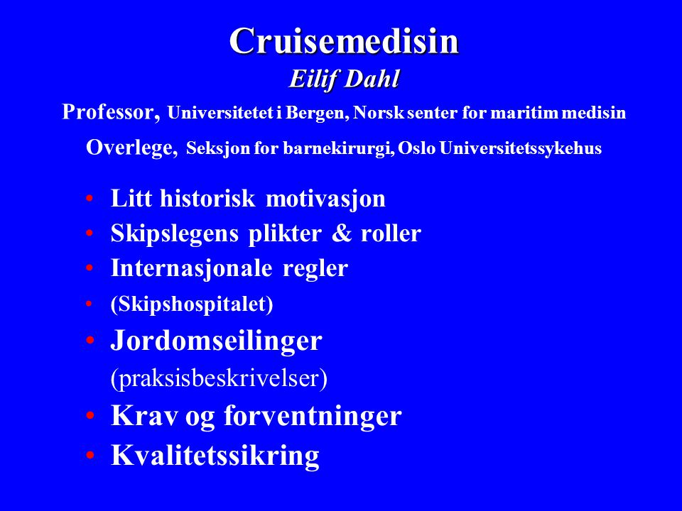 Cruisemedisin Eilif Dahl Professor, Universitetet i Bergen, Norsk senter for maritim medisin Overlege, Seksjon for barnekirurgi, Oslo Universitetssykehus