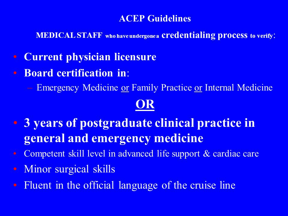 ACEP Guidelines MEDICAL STAFF who have undergone a credentialing process to verify: