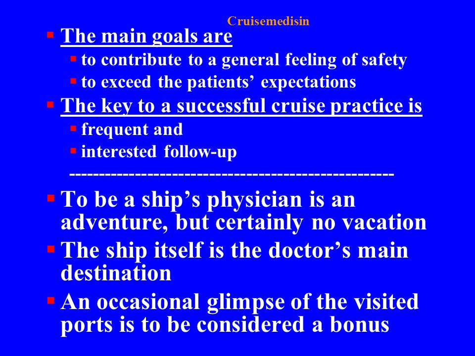 To be a ship's physician is an adventure, but certainly no vacation