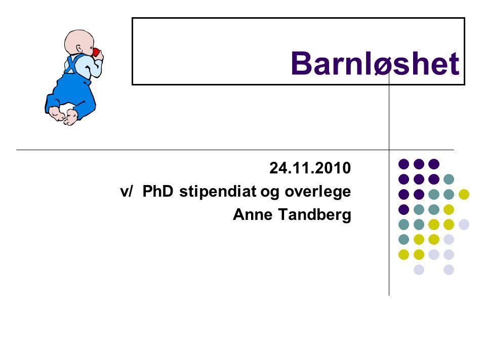24.11.2010 v/ PhD stipendiat og overlege Anne Tandberg
