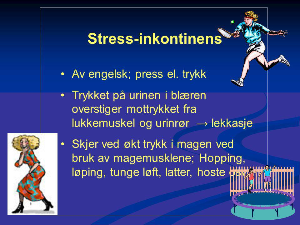Stress-inkontinens Av engelsk; press el. trykk