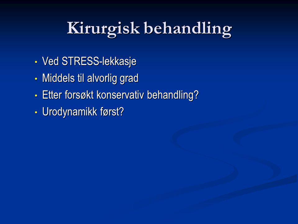 Kirurgisk behandling Ved STRESS-lekkasje Middels til alvorlig grad