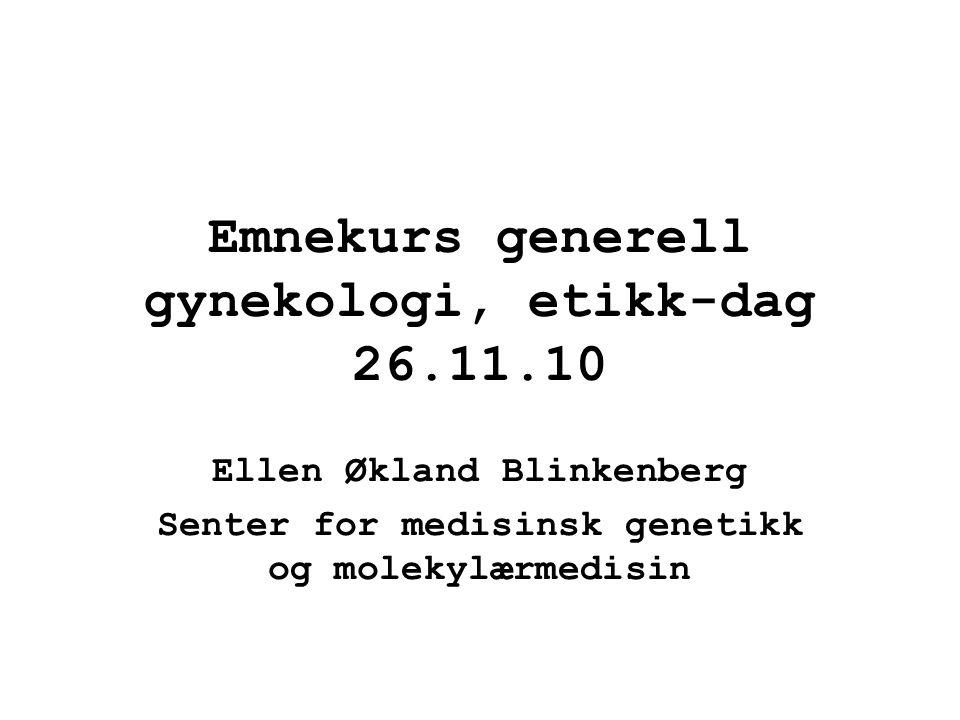 Emnekurs generell gynekologi, etikk-dag 26.11.10