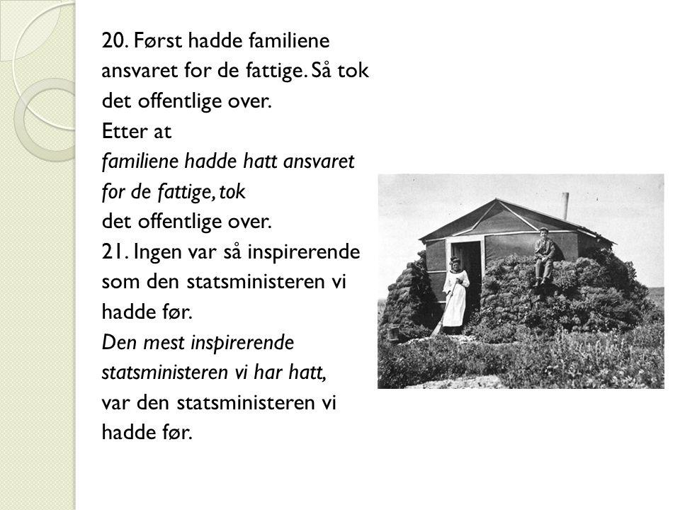 20. Først hadde familiene ansvaret for de fattige. Så tok. det offentlige over. Etter at. familiene hadde hatt ansvaret.